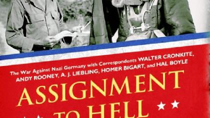 """Assignment to Hell"" (the title comes from a Cronkite remark about a bombing mission he was on) takes up all aspects of the journalists' wartime lives."