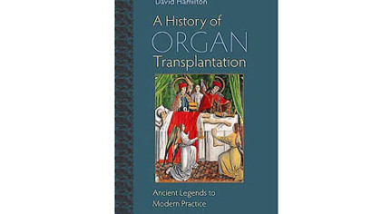 """A History of Organ Transplantation: Ancient Legends to Modern Practice"" by David Hamilton. Published by the University of Pittsburgh Press. Cost: $65."