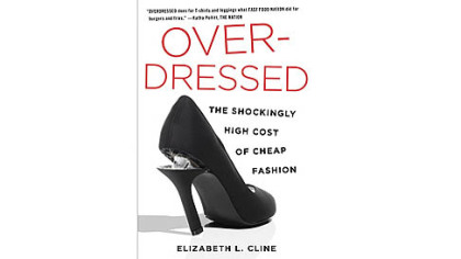 """Overdressed: The Shockingly High Cost of Cheap Fashion"" ($25.95; Portfolio/Penguin), a new book by Brooklyn-based writer Elizabeth Cline."