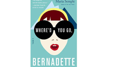 """Where'd You Go, Bernadette?"" by Maria Semple."