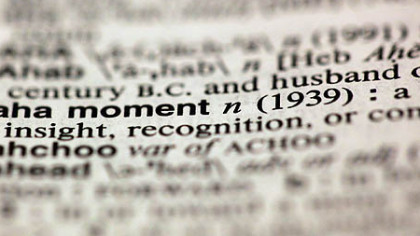 "Welcoming an ""aha moment."" The term is one of about 100 new additions to Merriam-Webster's Collegiate Dictionary."